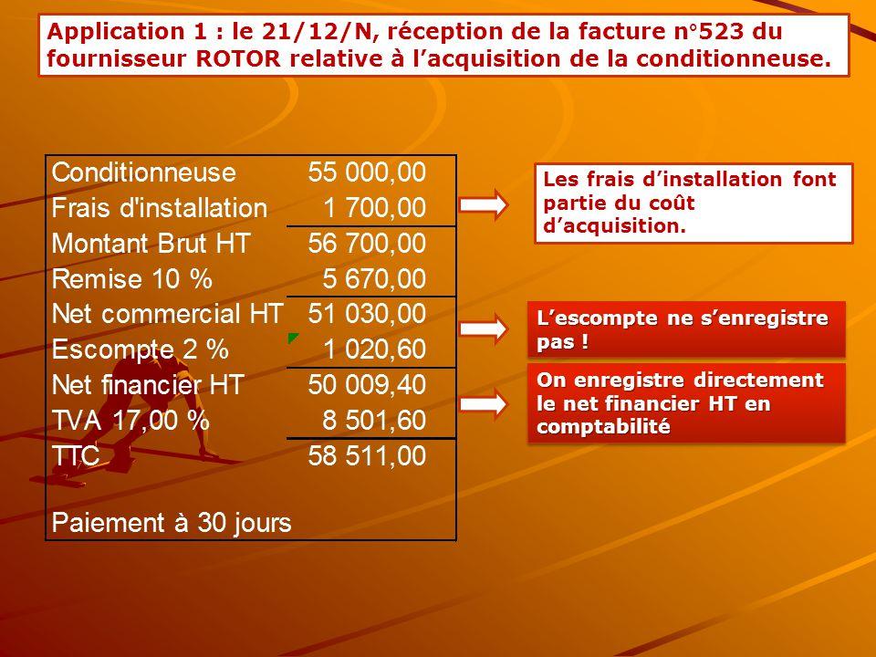 Les frais d'installation font partie du coût d'acquisition. Application 1 : le 21/12/N, réception de la facture n°523 du fournisseur ROTOR relative à