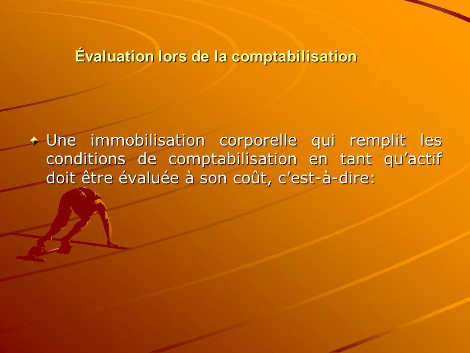 Évaluation lors de la comptabilisation Une immobilisation corporelle qui remplit les conditions de comptabilisation en tant qu'actif doit être évaluée