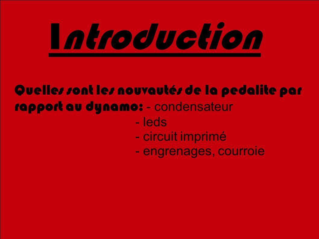 Introduction Quelles sont les nouvautés de la pedalite par rapport au dynamo: - condensateur - leds - circuit imprimé - engrenages, courroie