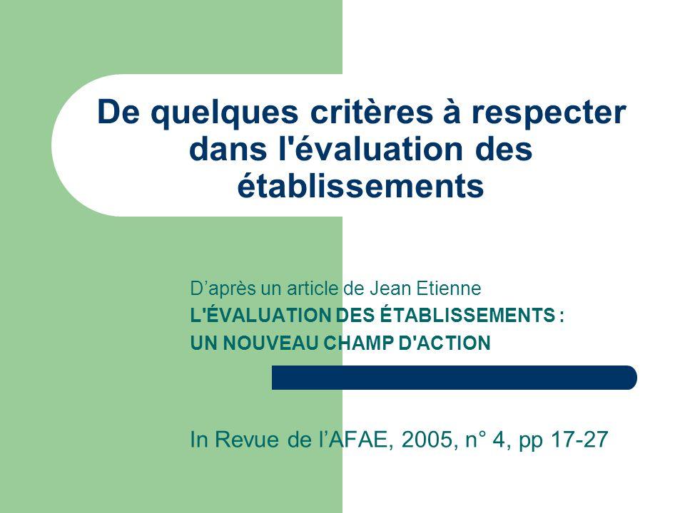 De quelques critères à respecter dans l évaluation des établissements D'après un article de Jean Etienne L ÉVALUATION DES ÉTABLISSEMENTS : UN NOUVEAU CHAMP D ACTION In Revue de l'AFAE, 2005, n° 4, pp 17-27