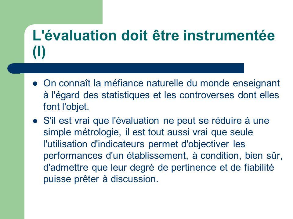 L évaluation doit être instrumentée (I) On connaît la méfiance naturelle du monde enseignant à l égard des statistiques et les controverses dont elles font l objet.