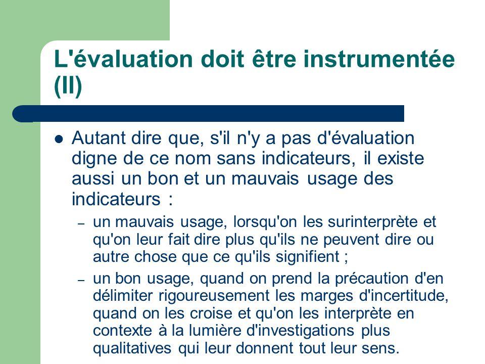 L'évaluation doit être instrumentée (II) Autant dire que, s'il n'y a pas d'évaluation digne de ce nom sans indicateurs, il existe aussi un bon et un m