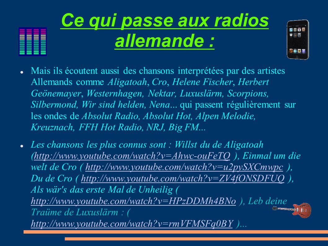Ce qui passe aux radios allemande : Mais ils écoutent aussi des chansons interprétées par des artistes Allemands comme Aligatoah, Cro, Helene Fischer,