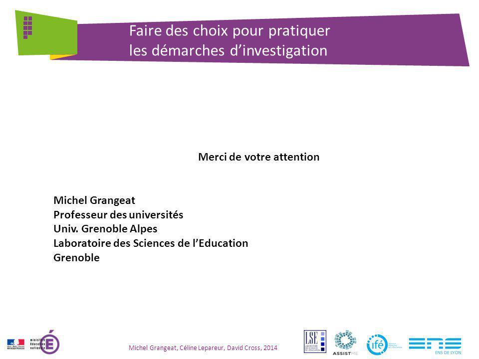 Michel Grangeat, Céline Lepareur, David Cross, 2014 Faire des choix pour pratiquer les démarches d'investigation Merci de votre attention Michel Grang