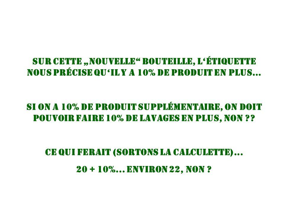 """sur cette """"nouvelle bouteille, l'étiquette nous précise qu'il y a 10% de produit en plus..."""