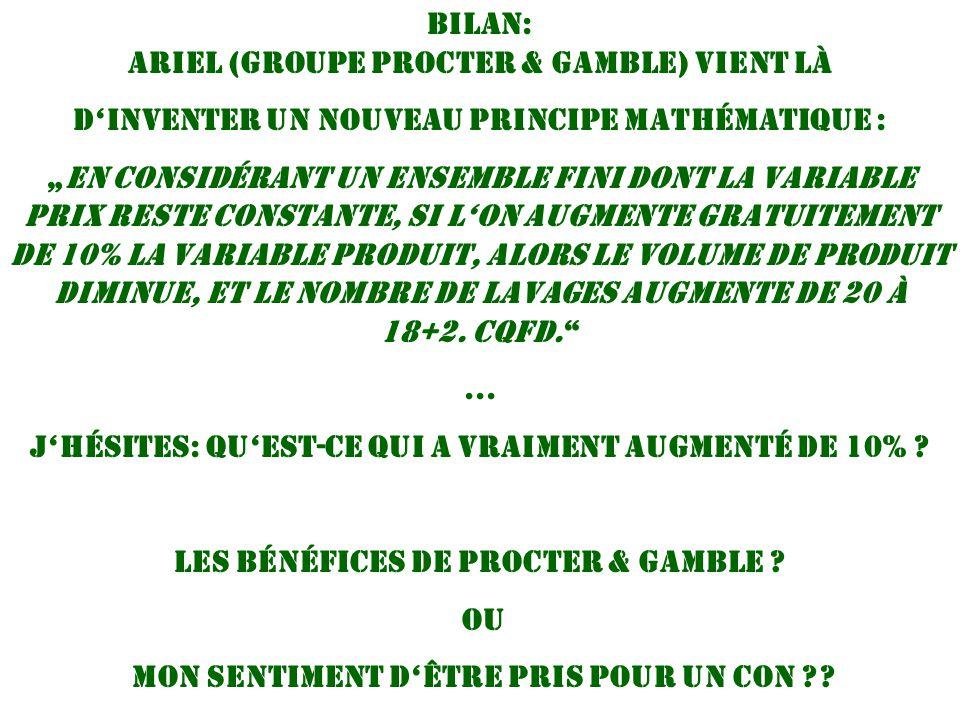 """Bilan: ariel (groupe Procter & Gamble) vient là d'inventer un nouveau principe mathématique : """"En considérant un ensemble fini dont la variable prix r"""
