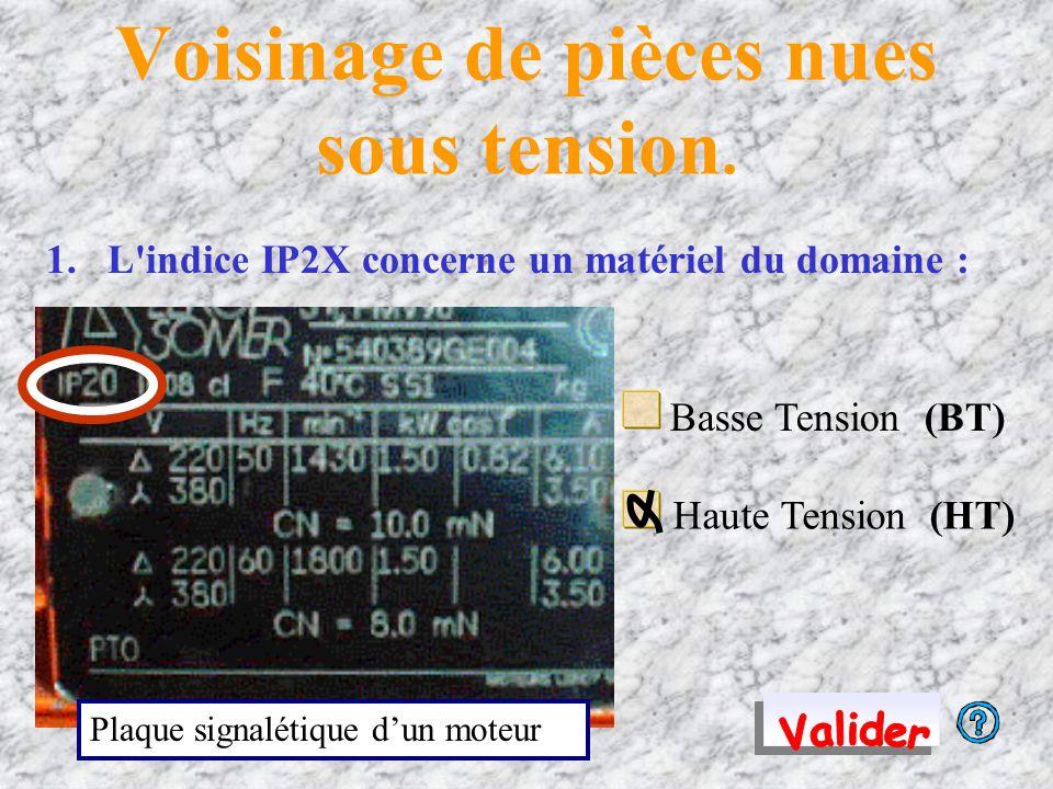 Voisinage de pièces nues sous tension. 1.L'indice IP2X concerne un matériel du domaine : Plaque signalétique d'un moteur Haute Tension (HT) Basse Tens