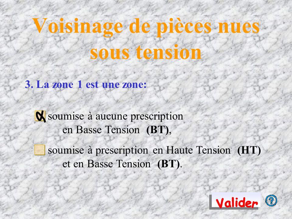 Voisinage de pièces nues sous tension La zone 4 est définit que pour la Basse Tension (BT)