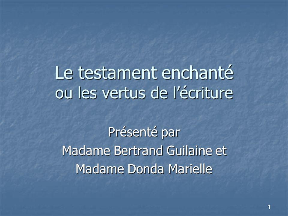 1 Le testament enchanté ou les vertus de l'écriture Présenté par Madame Bertrand Guilaine et Madame Donda Marielle
