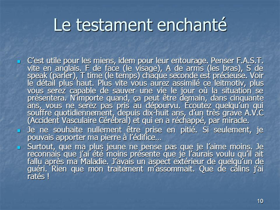 10 Le testament enchanté C'est utile pour les miens, idem pour leur entourage. Penser F.A.S.T. vite en anglais. F de face (le visage), A de arms (les