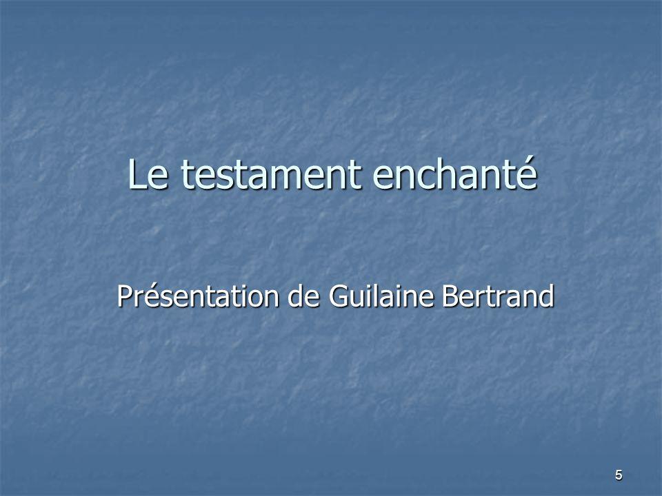 5 Le testament enchanté Présentation de Guilaine Bertrand Présentation de Guilaine Bertrand