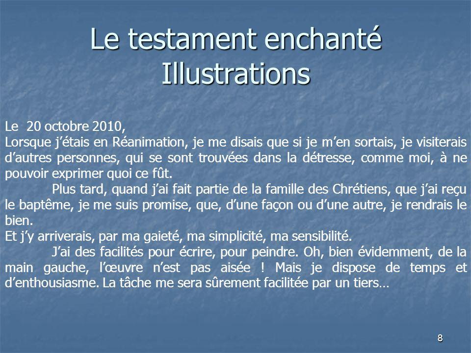 8 Le testament enchanté Illustrations Le 20 octobre 2010, Lorsque j'étais en Réanimation, je me disais que si je m'en sortais, je visiterais d'autres