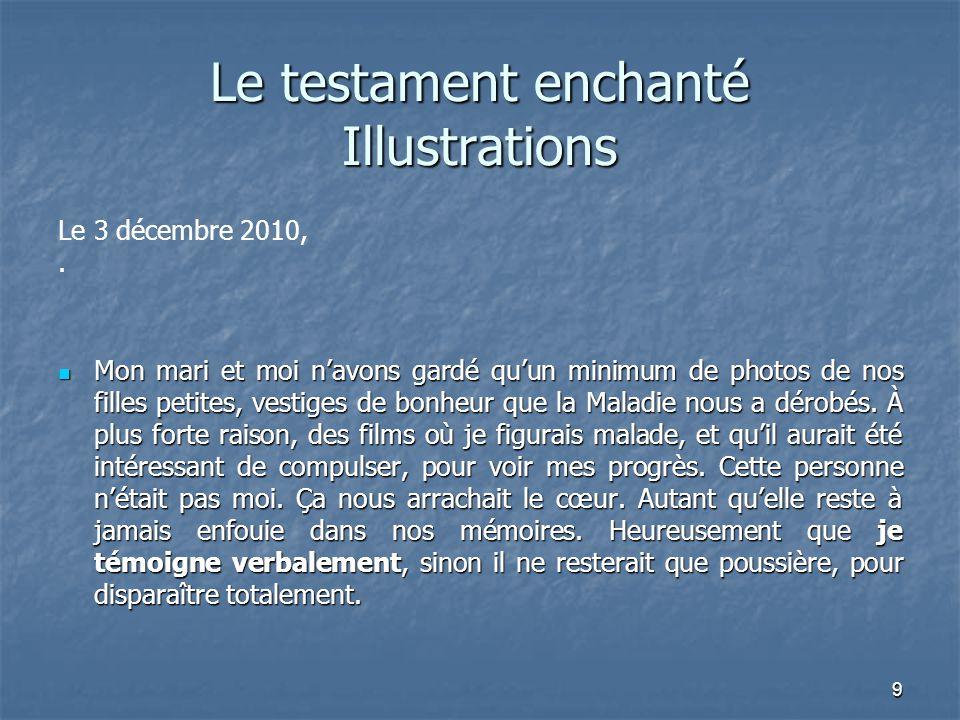 9 Le testament enchanté Illustrations Le 3 décembre 2010,. Mon mari et moi n'avons gardé qu'un minimum de photos de nos filles petites, vestiges de bo
