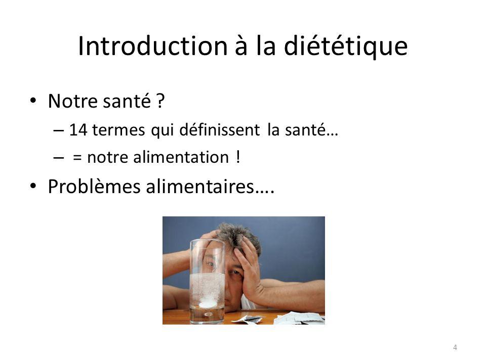 Introduction à la diététique Notre santé ? – 14 termes qui définissent la santé… – = notre alimentation ! Problèmes alimentaires…. 4