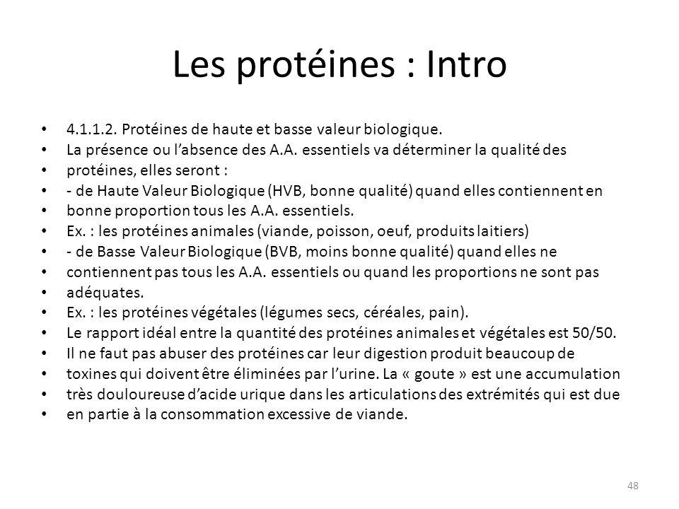 Les protéines : Intro 4.1.1.2. Protéines de haute et basse valeur biologique. La présence ou l'absence des A.A. essentiels va déterminer la qualité de