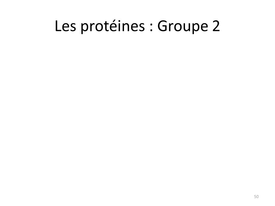 Les protéines : Groupe 2 50