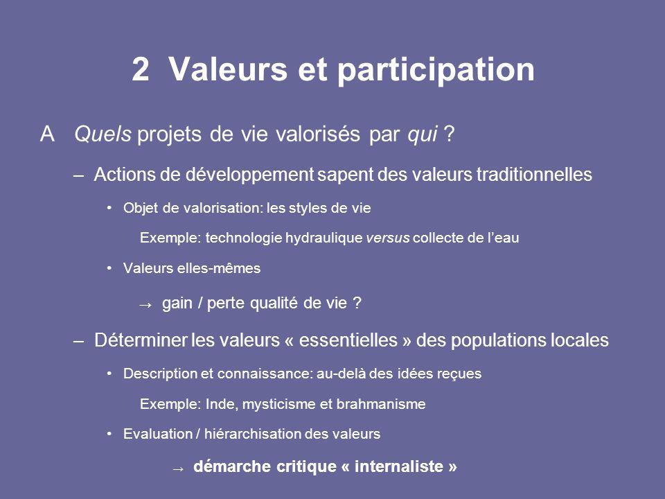 2 Valeurs et participation A Quels projets de vie valorisés par qui ? –Actions de développement sapent des valeurs traditionnelles Objet de valorisati