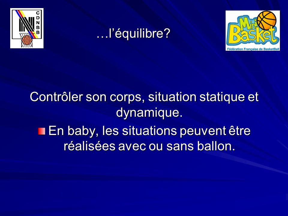 …l'équilibre? …l'équilibre? Contrôler son corps, situation statique et dynamique. En baby, les situations peuvent être réalisées avec ou sans ballon.