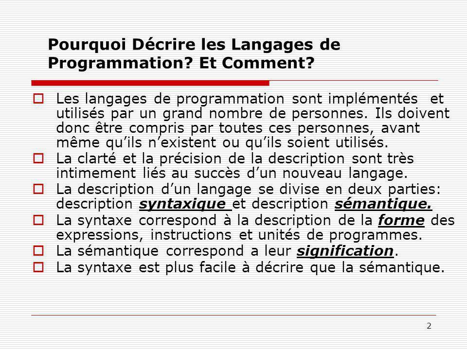 2 Pourquoi Décrire les Langages de Programmation? Et Comment?  Les langages de programmation sont implémentés et utilisés par un grand nombre de pers