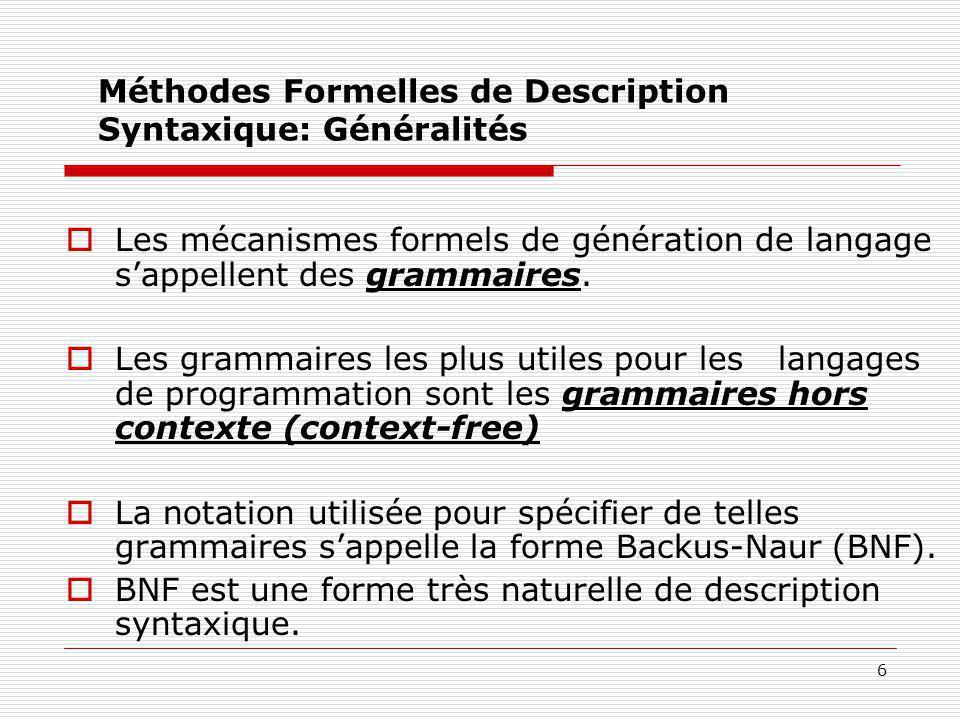 6 Méthodes Formelles de Description Syntaxique: Généralités  Les mécanismes formels de génération de langage s'appellent des grammaires.  Les gramma