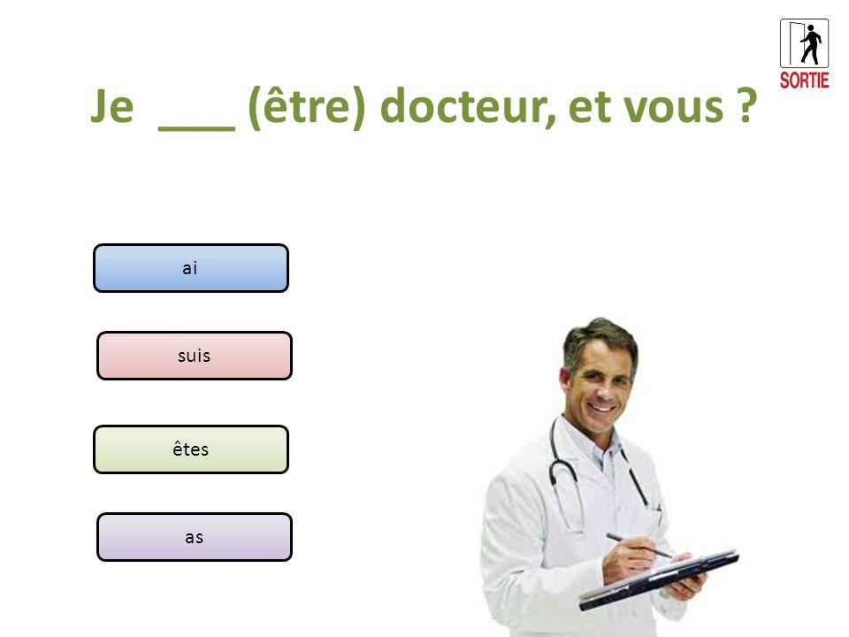 Je ___ (être) docteur, et vous ? ai suis êtes as