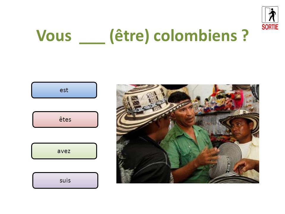 Vous ___ (être) colombiens ? est êtes avez suis