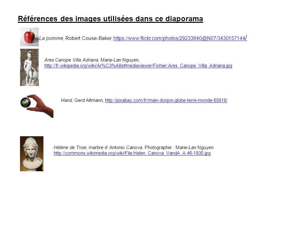 Références des images utilisées dans ce diaporama La pomme, Robert Couse-Baker, https://www.flickr.com/photos/29233640@N07/3430157144 /https://www.flickr.com/photos/29233640@N07/3430157144 / Ares Canope Villa Adriana, Marie-Lan Nguyen, http://fr.wikipedia.org/wiki/Ar%C3%A8s#mediaviewer/Fichier:Ares_Canope_Villa_Adriana.jpg Hand, Gerd Altmann, http://pixabay.com/fr/main-donjon-globe-terre-monde-65818/http://pixabay.com/fr/main-donjon-globe-terre-monde-65818/ Hélène de Troie, marbre d' Antonio Canova.