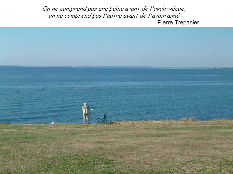 Il suffit d'avoir été aimé une seule fois pour conserver au fond de soi la conviction que le bonheur existe Pierre Trépanier Cliquez pour avancer S OU