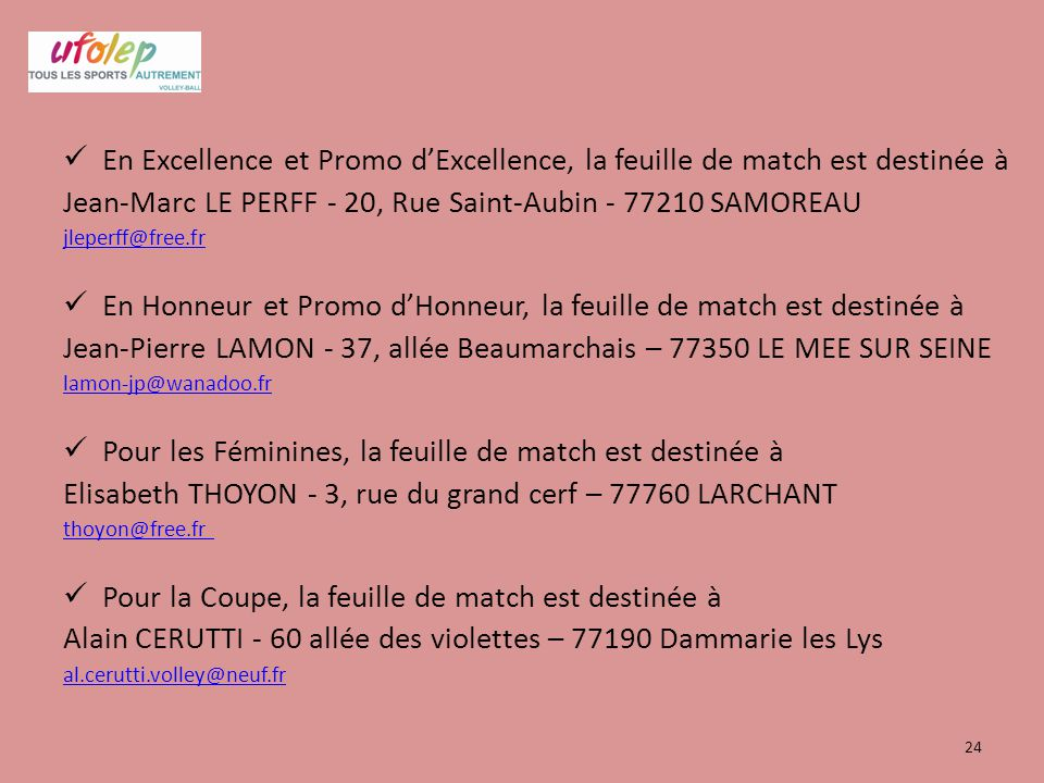 En Excellence et Promo d'Excellence, la feuille de match est destinée à Jean-Marc LE PERFF - 20, Rue Saint-Aubin - 77210 SAMOREAU jleperff@free.fr En
