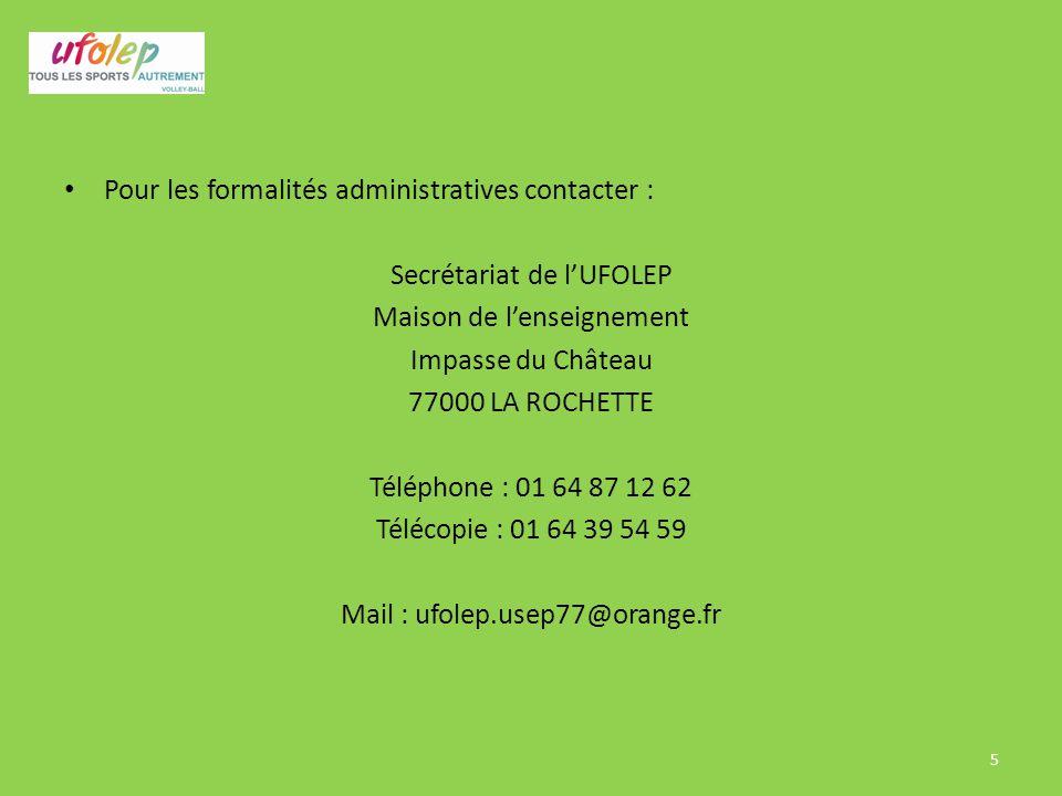Pour les formalités administratives contacter : Secrétariat de l'UFOLEP Maison de l'enseignement Impasse du Château 77000 LA ROCHETTE Téléphone : 01 6