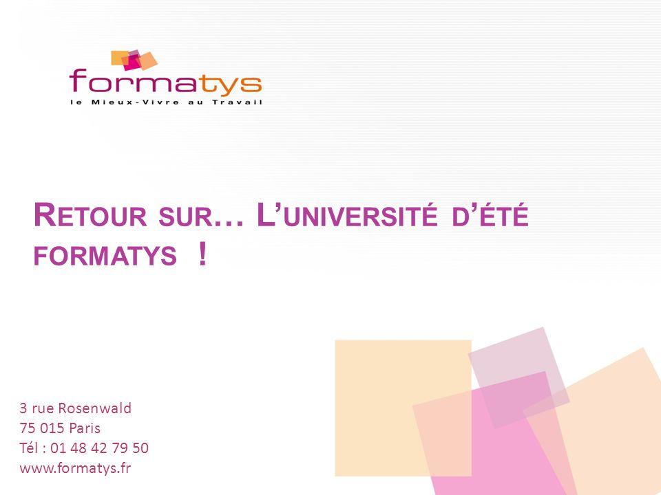 1 3 rue Rosenwald 75 015 Paris Tél : 01 48 42 79 50 www.formatys.fr R ETOUR SUR … L' UNIVERSITÉ D ' ÉTÉ FORMATYS !