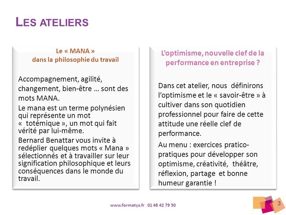 3 www.formatys.fr 01 48 42 79 50 L ES ATELIERS Le « MANA » dans la philosophie du travail Accompagnement, agilité, changement, bien-être … sont des mo