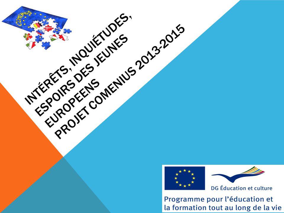 INTÉRÊTS, INQUIÉTUDES, ESPOIRS DES JEUNES EUROPEENS PROJET COMENIUS 2013-2015