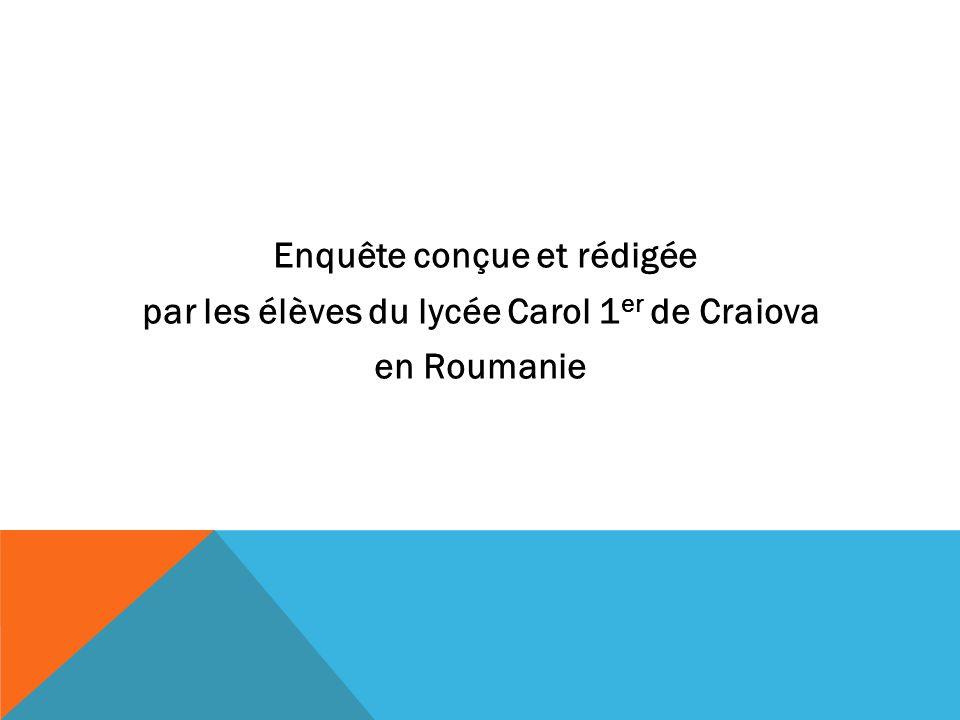 Enquête conçue et rédigée par les élèves du lycée Carol 1 er de Craiova en Roumanie