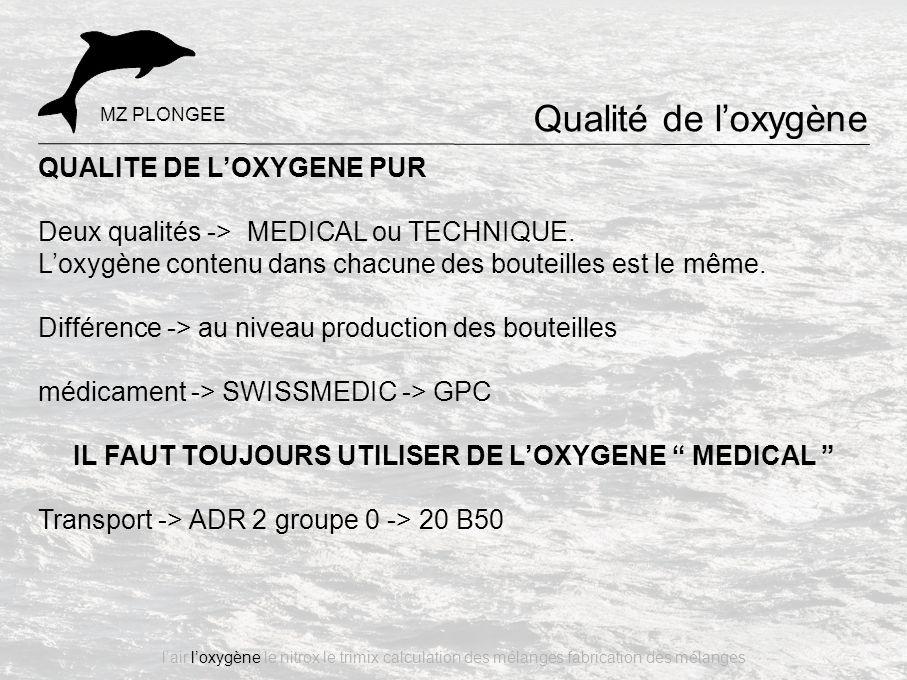 QUALITE DE L'OXYGENE PUR Deux qualités -> MEDICAL ou TECHNIQUE. L'oxygène contenu dans chacune des bouteilles est le même. Différence -> au niveau pro
