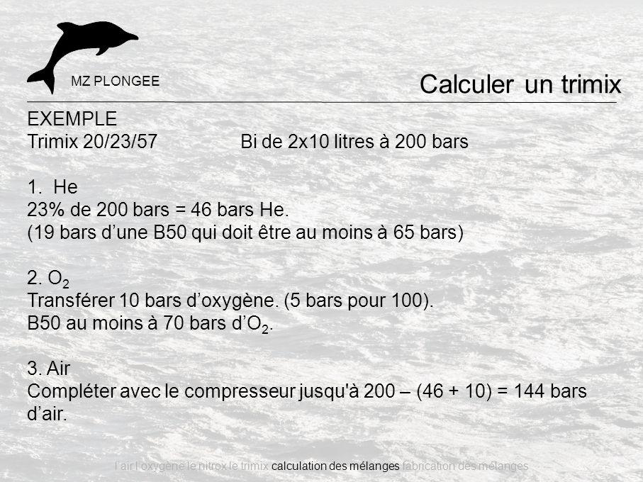 EXEMPLE Trimix 20/23/57 Bi de 2x10 litres à 200 bars 1. He 23% de 200 bars = 46 bars He. (19 bars d'une B50 qui doit être au moins à 65 bars) 2. O 2 T