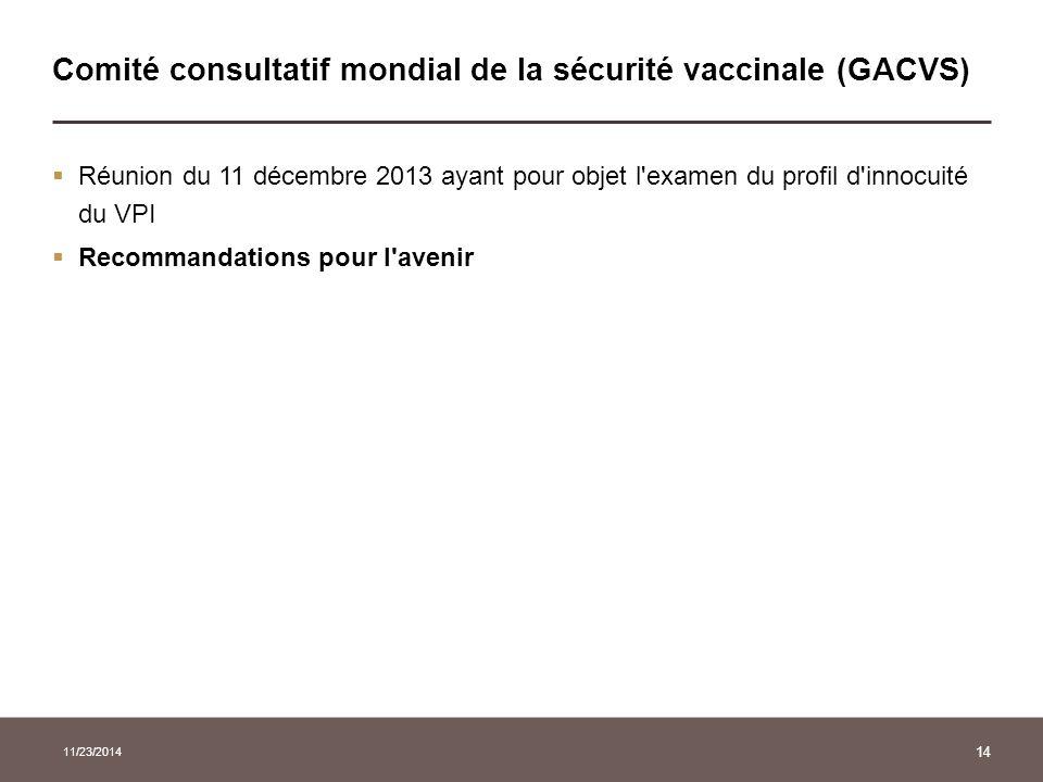 11/23/2014 14 Comité consultatif mondial de la sécurité vaccinale (GACVS)  Réunion du 11 décembre 2013 ayant pour objet l'examen du profil d'innocuit