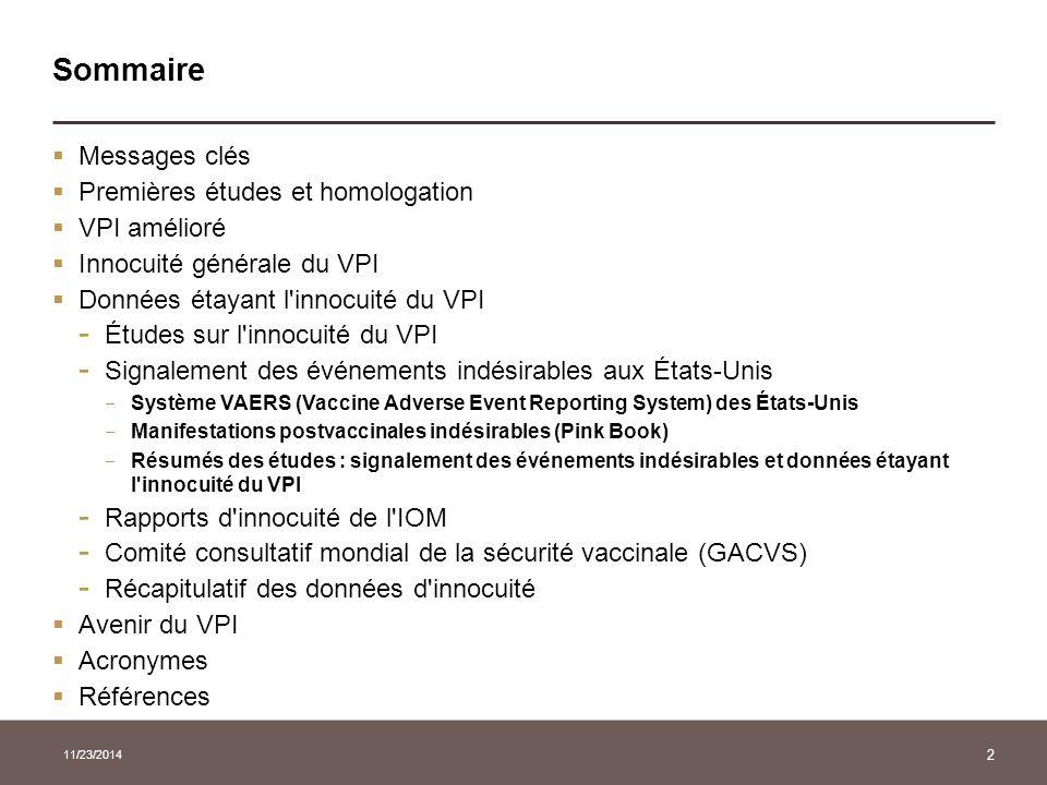 11/23/2014 2 Sommaire  Messages clés  Premières études et homologation  VPI amélioré  Innocuité générale du VPI  Données étayant l'innocuité du V