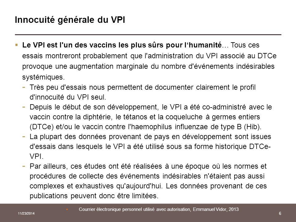 11/23/2014 6 Innocuité générale du VPI  Le VPI est l'un des vaccins les plus sûrs pour l'humanité… Tous ces essais montreront probablement que l'admi