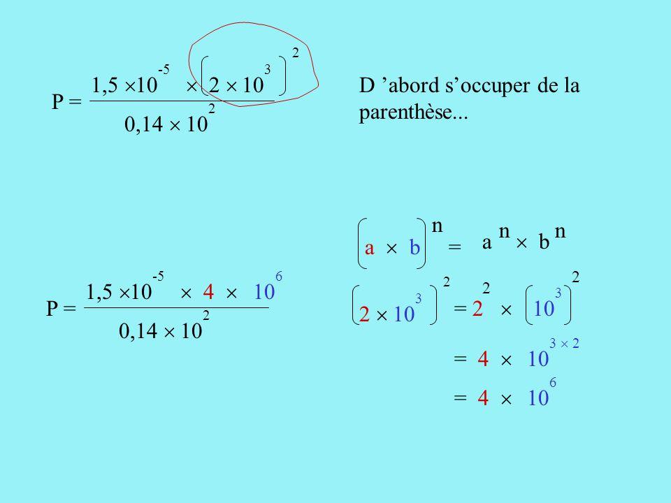 10 -5 10 3 2 P = 1,5   2  0,14  2 D 'abord s'occuper de la parenthèse...