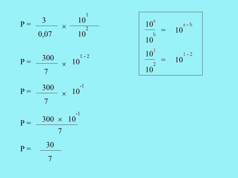 300 7 10 1 - 2  P = 3 0,07 10 1 2  P = 300 7 10  P = 300 7 10  P = 30 7 P =10 a - b = 10 a b 1 - 2 = 10 1 2