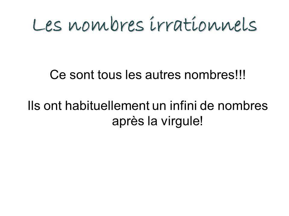 Les nombres irrationnels Ce sont tous les autres nombres!!.