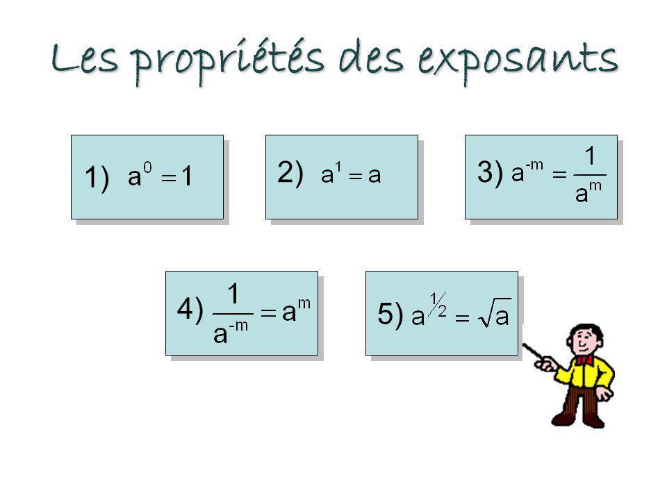 Les propriétés des exposants 1) 2) 3) 4) 5)