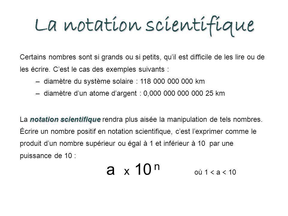 La notation scientifique Certains nombres sont si grands ou si petits, qu'il est difficile de les lire ou de les écrire.