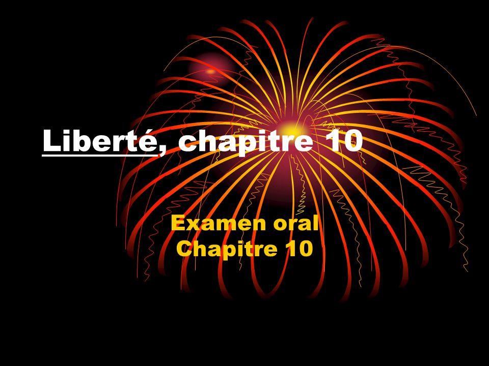 Liberté, chapitre 10 Examen oral Chapitre 10