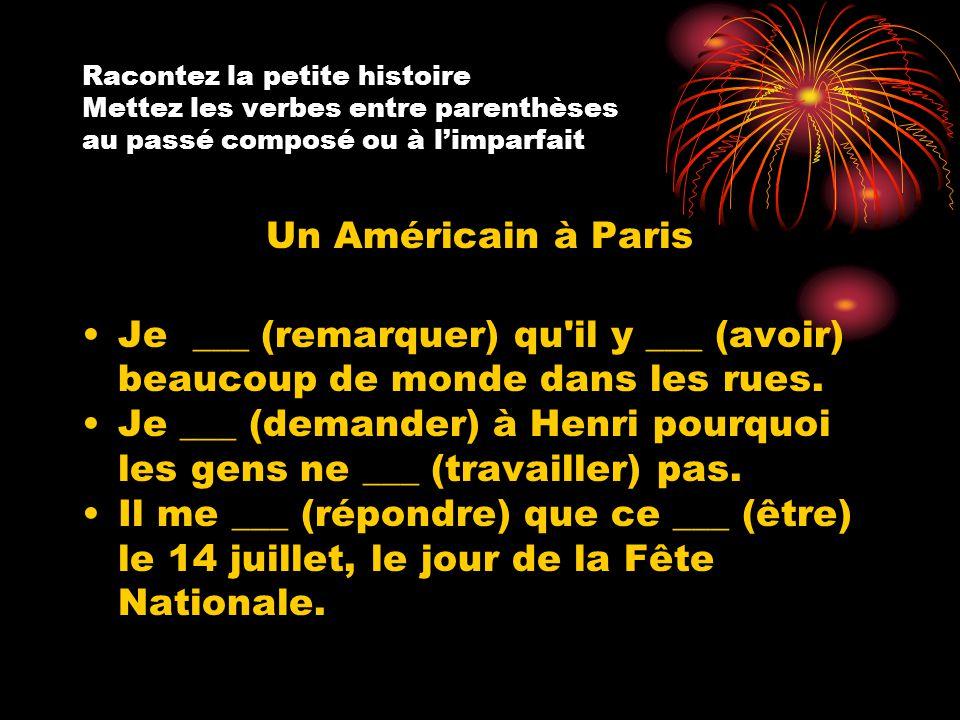 Racontez la petite histoire Mettez les verbes entre parenthèses au passé composé ou à l'imparfait Un Américain à Paris Je ___ (remarquer) qu'il y ___