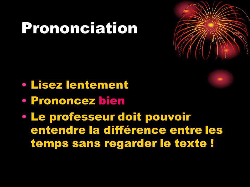Prononciation Lisez lentement Prononcez bien Le professeur doit pouvoir entendre la différence entre les temps sans regarder le texte !