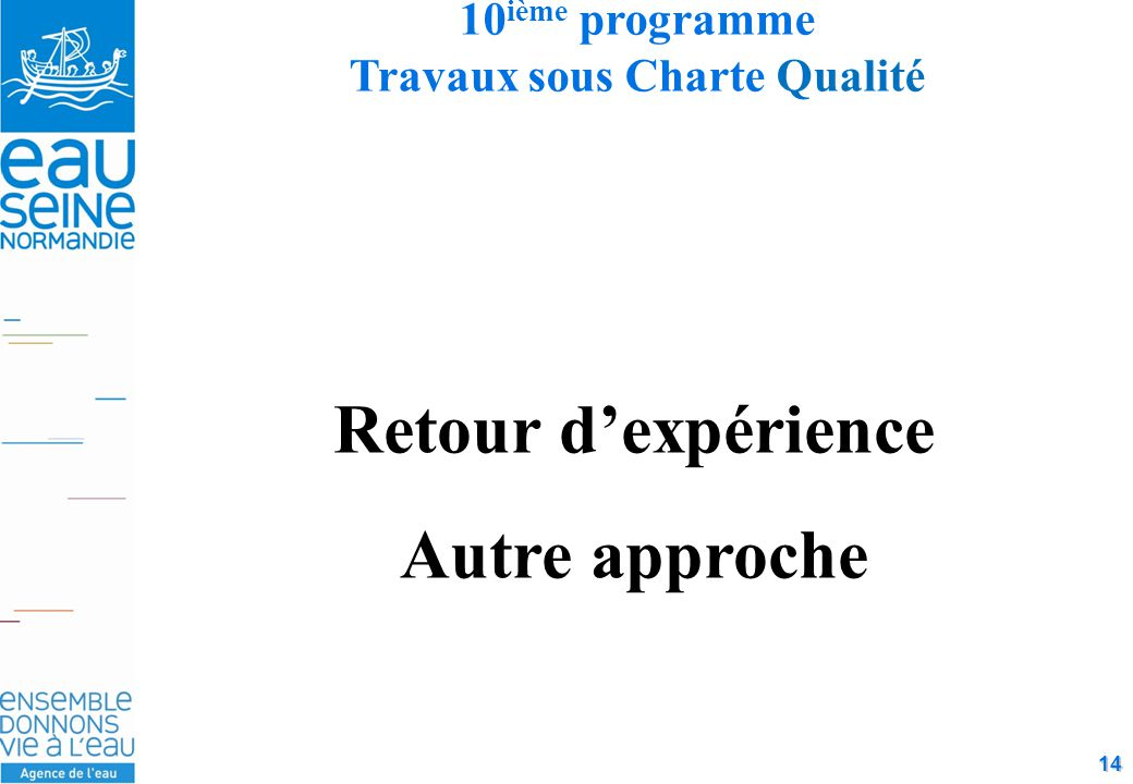14 10 ième programme Travaux sous Charte Qualité Retour d'expérience Autre approche