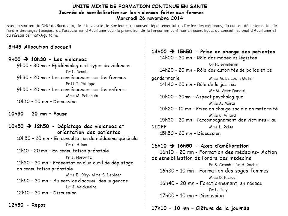 Journée de sensibilisation sur les violences faites aux femmes Mercredi 26 novembre 2014 8H45 Allocution d'accueil 9h00  10h30 - Les violences 9h00 - 30 mn - Epidémiologie et types de violences Dr L.