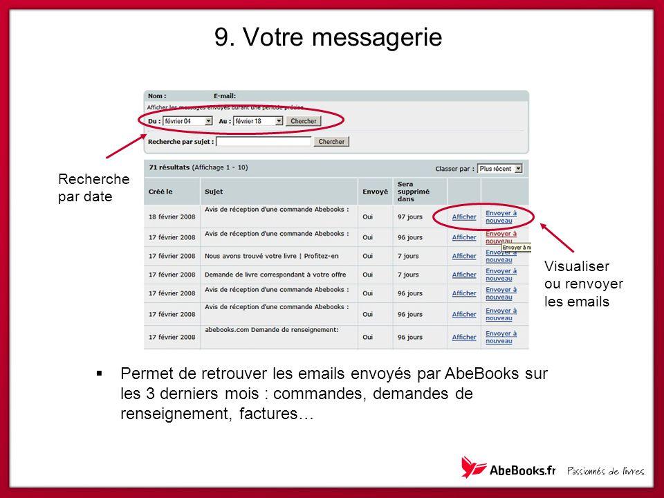  Permet de retrouver les emails envoyés par AbeBooks sur les 3 derniers mois : commandes, demandes de renseignement, factures… Recherche par date Vis